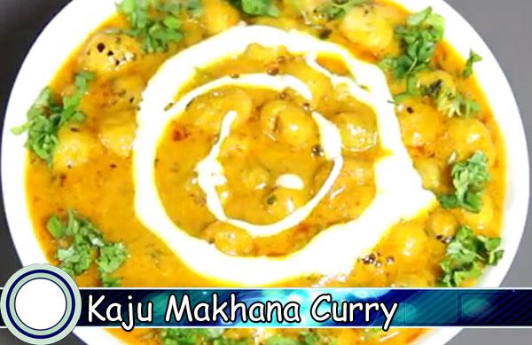 Kaju Makhana Curry Recipe In Hindi